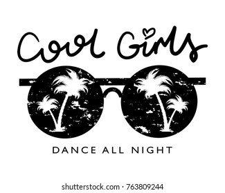 Cool girls dance all night typography and sunglasses / Vector illustration design / Textile graphic t shirt print