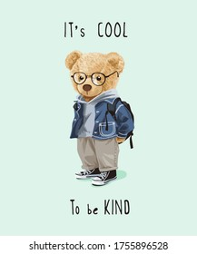 cool and kind slogan with bear toy in cute costume illustration