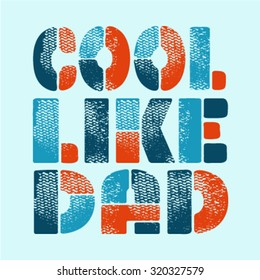 Cool like dad slogan idea for nursery and kids. Vector typography design.