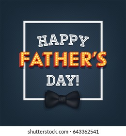 Cool vector Father's Day greeting card or web banner design with lit up marquee volumetric letters and bow tie. Father's day background template