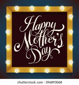 Cool vector festive background on Happy Mother's Day greeting with handwritten calligraphic lettering text element and marquee frame or makeup mirror with light bulbs glowing
