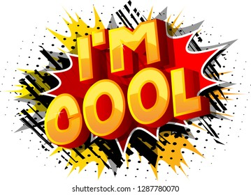 I'm Cool - Vector illustrated comic book style phrase on abstract background.