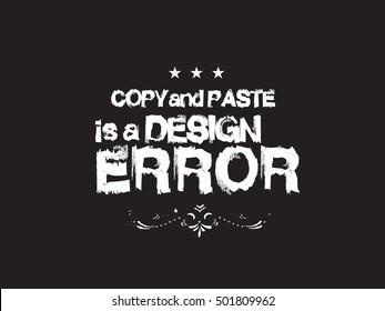 copy paste is a design error design quote