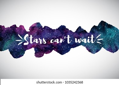 Cosmic, cosmos, astro watercolor background, border with motivation quote. Stars can't wait. Long, elongated shape, wide stripe, uneven artistic edge. Aquarelle galaxy, night sky with stars texture.