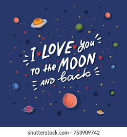 "Cosmos background with hand drawn lettering ""I love you to the moon and back"". Vector colorful postcard"
