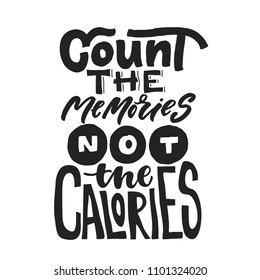 Count the memories Not the calories. Fun saying about calories and the diet. Brush lettering quote. Modern calligraphy print.