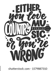 Country Music lettering quote for festival live event poster Concept. Textured Vector Illustration. Funny slogan for cowboy print design.