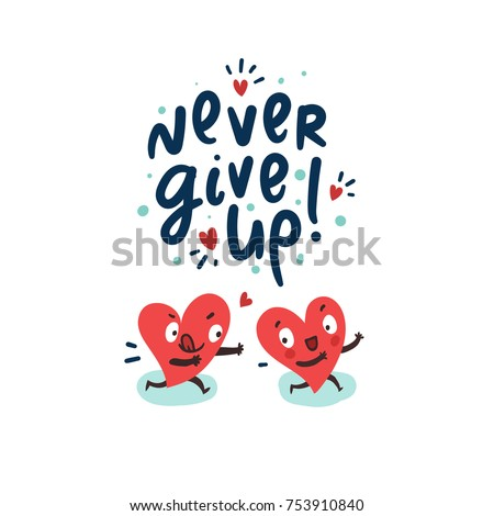 "Couple in love concept. Two cute funny hearts running. One lover trying to catch its love. Hand drawn lettering ""Never give up!"""