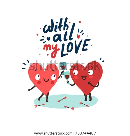 Couple romantic love story. Two happy hearts in love drinking red wine. Hand drawn lettering With All My Love