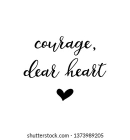 Courage, dear heart. Lettering. Ink illustration. Modern brush calligraphy Isolated on white background