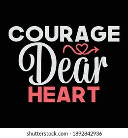 Courage Dear Heart Shirt, Gift For Heart Shirt, Dear Heart, Funny Gift Idea, Vector Illustration
