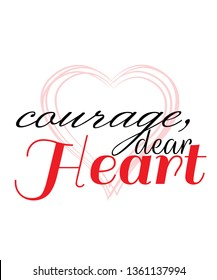 Courage, dear heart vector quote artwork motivation inspiration success wall poster positive typography printable