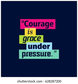 Courage is grace under pressure. Success Quote