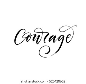 Courage hand drawn lettering. Ink illustration. Modern brush calligraphy. Isolated on white background.