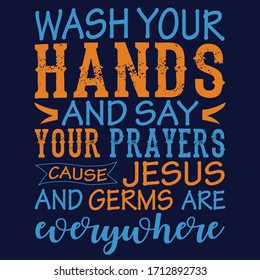 Covid 19 wash your hands and say your prayers: Covid 19 Saying & quotes:100% vector best for colour t shirt, pillow,mug, sticker and other Printing media.