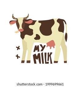Cow chewing hay with quote My milk. Isolated on white background. Vector illustration. Flat style. Farming, animals, home pets, agriculture. Poster, print, card design.