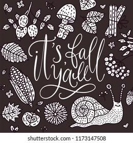 Cozy fall vector illustration. Autumn vector lettering card with handdrawn quotes and cozy doodle fall clip arts. It's fall yall - outline card with snail, corn, rowan, mushroom and autumn leaves.
