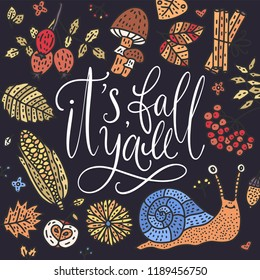 Cozy fall vector illustration. Autumn vector lettering card with handdrawn quotes and cozy doodle fall clip arts. It's fall yall - detailed card with snail, corn, rowan, mushroom and autumn leaves.