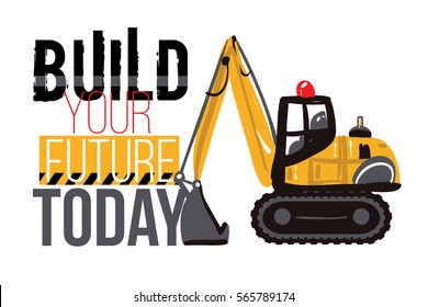 Crawler excavator and build your future today label. T-shirt design. Road, building machinery. Vector isolated decoration for children's room, birthday invitations, website, mobile app.