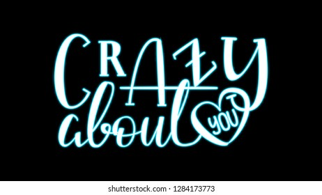 Crazy About you - Blue Neon Light Hand Drawn Lettering on Black Background. Vector Illustration Quote. Handwritten Inscription Phrase for Valentine Day Greeting Card Design, Celebration.