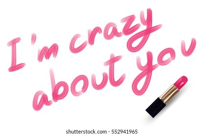 I'm crazy about you text write by Lipstick pink color isolated on white background, with copy space