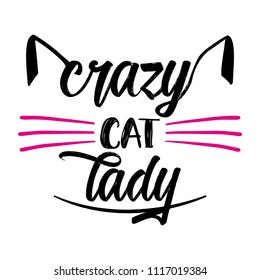 Crazy cat lady - funny quote design. Vector eps 10 illustration of kitten calligraphy sign for print. Cute cat poster with lettering, mustache, ears and sound meow.