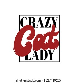 Crazy cat lady. Vector handwritten lettering . Template for card, poster. banner, print for t-shirt, pin, badge, patch.