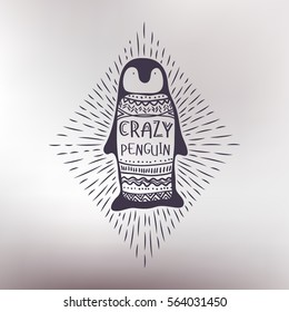 Crazy penguin. Hipster emblem. Monochrome graphic style. Badge with penguin bird. Abstract design hand drawn vector illustration. Greeting card. Hand drawn lettering design