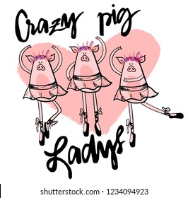 Crazy pig ladys. Print with pigs ballerins for t-shirt, cars, poster, print, textile, fabric and other.