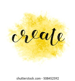Create. Brush hand lettering vector illustration. Inspiring quote. Motivating modern calligraphy. Can be used for photo overlays, posters, holiday clothes, cards and more.