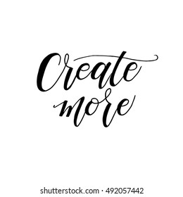 Create more phrase. Hand drawn motivate card. Modern brush calligraphy. Isolated on white background.