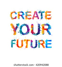 Create your future. Vector splash paint quote