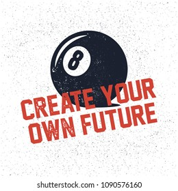 Create Your Own Future. Inspiring Creative Motivation Quote Poster Template. Vector Typography Banner Design Concept On Grunge Texture  Background