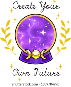 Create your own future text. Magical crystal ball for fortune telling with motivation quote. Vector isolated on white