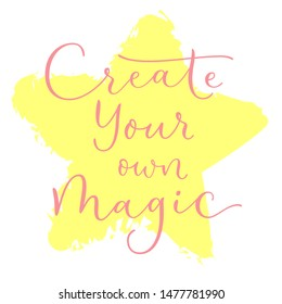 Create your own magic - cute inscription. Hand drawn doodle lettering. Vector calligraphy. For banners, posters and prints on clothing.