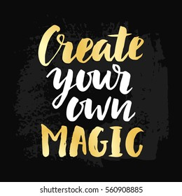 Create Your Own Magic poster with hand drawn brush lettering. Vector modern calligraphy in retro style, gold and black colors. Typography design, t-shirt print
