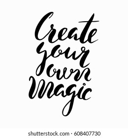 Create your own magic.Inspirational and motivational quotes. Hand painted brush lettering.