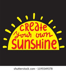 c54dea8e0 Create your own sunshine - simple inspire and motivational quote. Hand  drawn beautiful lettering.