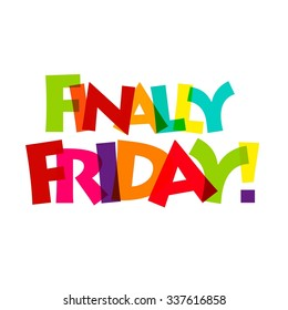 Creative Finally Friday Typography. Broken text style. colorful set of typography with Text Its Friday hurry