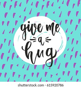 creative graphic template brush fonts inspirational quotes Give me a hug