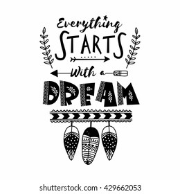Creative hand drawn text Everything Starts with Dream and ethnic elements. Boho style poster, banner, flyer or invitation card design.