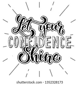 Creative hand lettering inspirational quote 'Let your confidence shine'. Perfect for posters, prints, t-shirt designs, stickers, cards etc. EPS 10