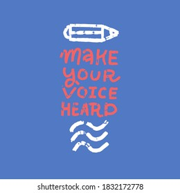 Creative lettering quote - Make your voice heard - decorated with flag and pencil on white blue background for posters, banners, prints, signs, cards. Flat grunge textuted text