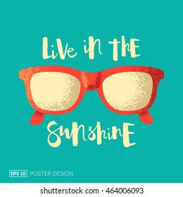 """Creative posters series. Sunglasses illustration and hand-drawn lettering quote """"Live by the Sunshine"""". Eps10 vector illustration."""