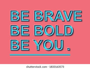 """Creative retro style lettering with outline and shadow. An uplifting, positive reminder and inspiring quote, that encourage people to be themselves. Inspiring Quote,""""Be brave, be bold, be you."""""""