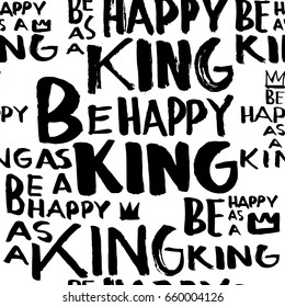"""Creative seamless pattern with lettering """"Be happy as a king. Textures made with ink. Hand-drawn for your designs: posters, invitations, cards, etc. Vector."""