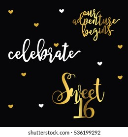 Creative typography for Holiday. Modern brush calligraphy. Celebrate. Sweet 16. Our adventure begins. Lettering design. Vector illustration
