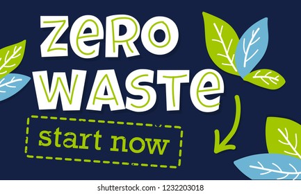 Creative vector lettering with words Zero Waste Start now. Nature friendly concept based on redusing waste and using o reusable products. Motivational quote for choosing eco frienndly lifestyle