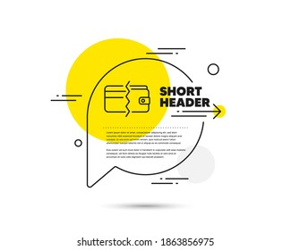 Credit card or cash line icon. Speech bubble vector concept. Payment methods sign. Payment methods line icon. Abstract bubble balloon badge. Vector