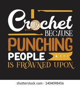 Crochet Quote and Saying. I crochet because punching people is frowned upon
